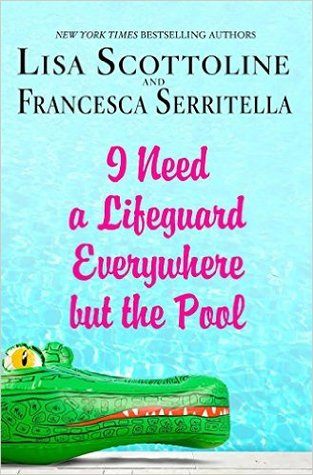I Need a Lifeguard Everywhere But the Pool by Lisa Scottoline, Francesca Serritella